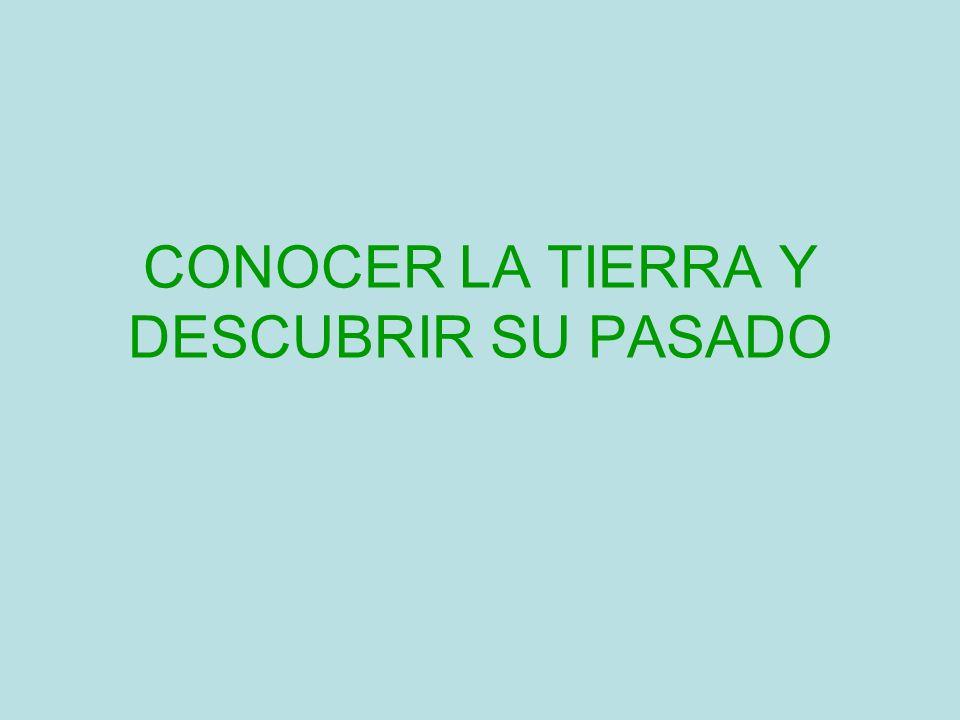 CONOCER LA TIERRA Y DESCUBRIR SU PASADO