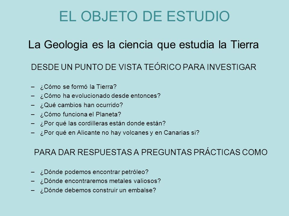 EL OBJETO DE ESTUDIO La Geologia es la ciencia que estudia la Tierra