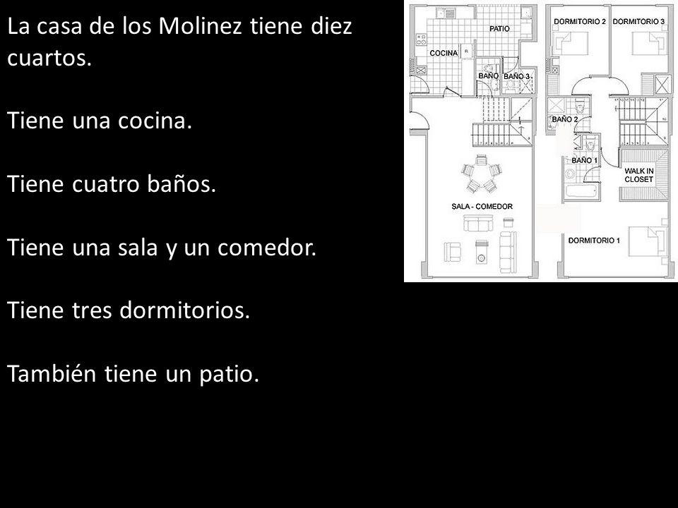 La casa de los Molinez tiene diez cuartos.