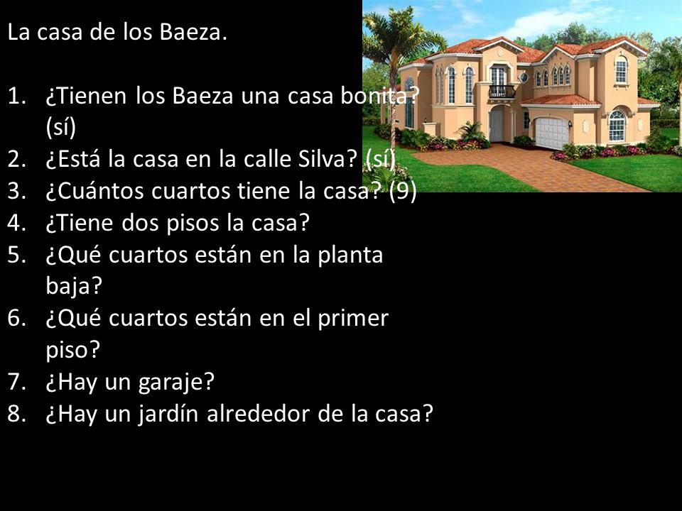 La casa de los Baeza. ¿Tienen los Baeza una casa bonita (sí) ¿Está la casa en la calle Silva (sí)