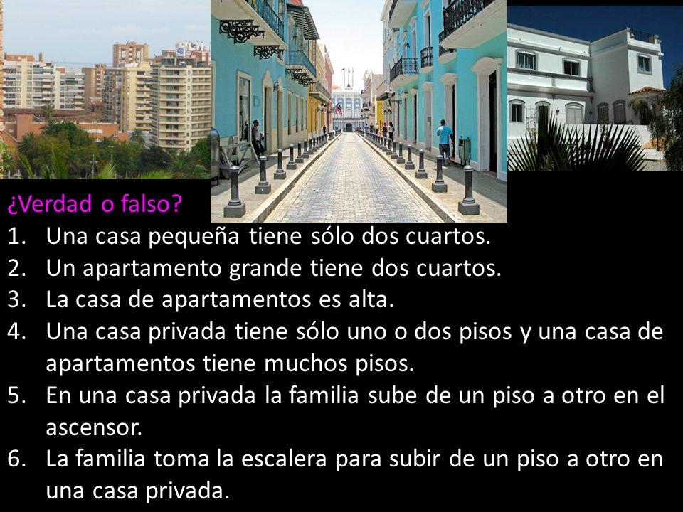 ¿Verdad o falso Una casa pequeña tiene sólo dos cuartos. Un apartamento grande tiene dos cuartos.
