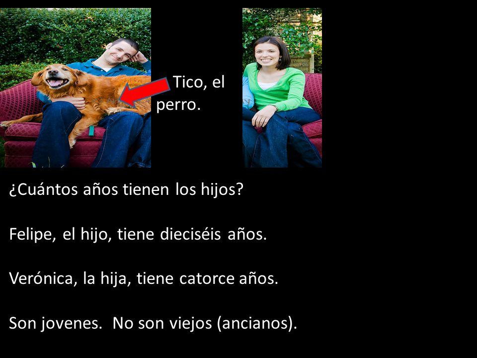 Tico, el perro. ¿Cuántos años tienen los hijos Felipe, el hijo, tiene dieciséis años.