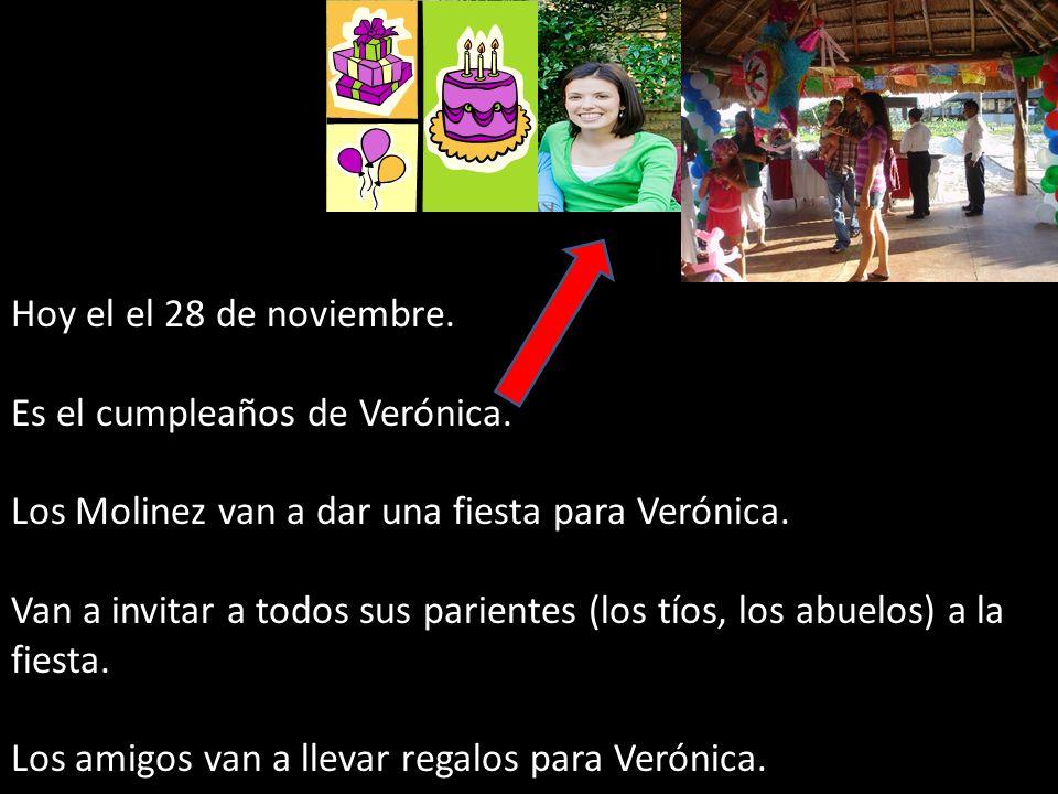 Hoy el el 28 de noviembre. Es el cumpleaños de Verónica. Los Molinez van a dar una fiesta para Verónica.