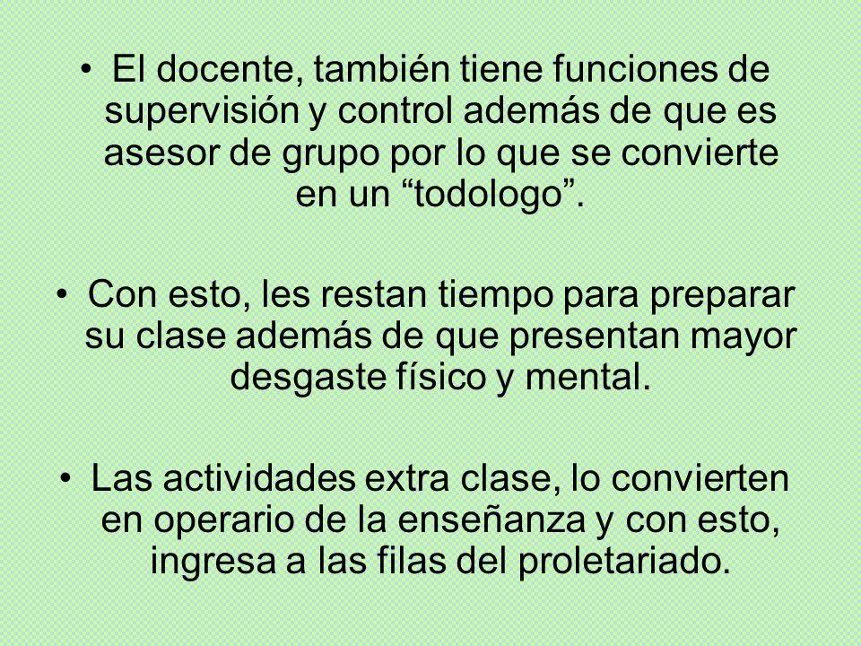 El docente, también tiene funciones de supervisión y control además de que es asesor de grupo por lo que se convierte en un todologo .