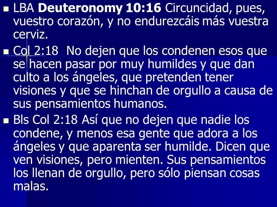 LBA Deuteronomy 10:16 Circuncidad, pues, vuestro corazón, y no endurezcáis más vuestra cerviz.
