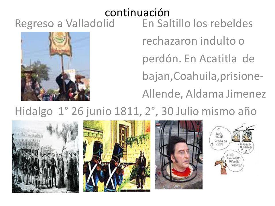 continuación Regreso a Valladolid En Saltillo los rebeldes. rechazaron indulto o. perdón. En Acatitla de.