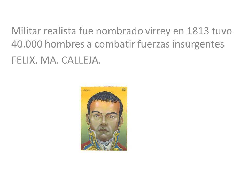 Militar realista fue nombrado virrey en 1813 tuvo 40
