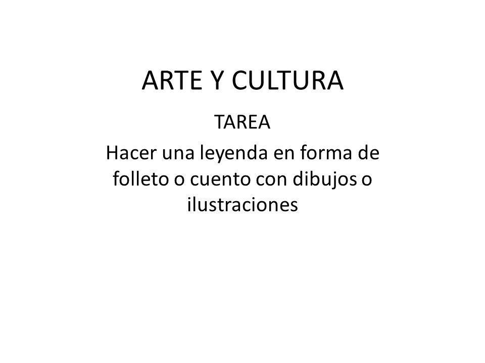 ARTE Y CULTURA TAREA Hacer una leyenda en forma de folleto o cuento con dibujos o ilustraciones