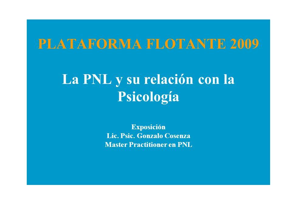 PLATAFORMA FLOTANTE 2009 La PNL y su relación con la Psicología Exposición Lic.