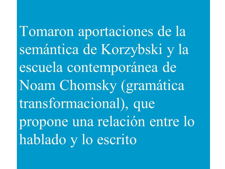 Tomaron aportaciones de la semántica de Korzybski y la escuela contemporánea de Noam Chomsky (gramática transformacional), que propone una relación entre lo hablado y lo escrito