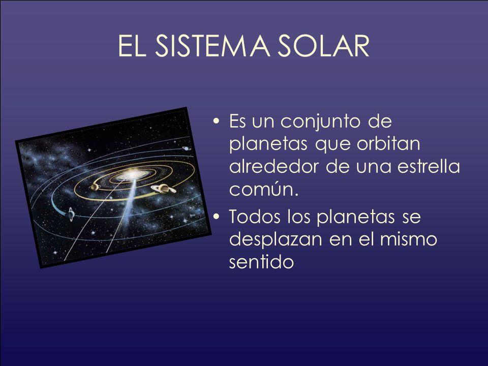EL SISTEMA SOLAREs un conjunto de planetas que orbitan alrededor de una estrella común.