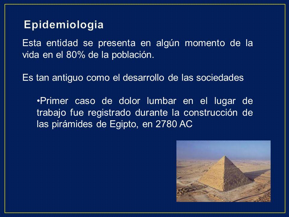 EpidemiologiaEsta entidad se presenta en algún momento de la vida en el 80% de la población. Es tan antiguo como el desarrollo de las sociedades.