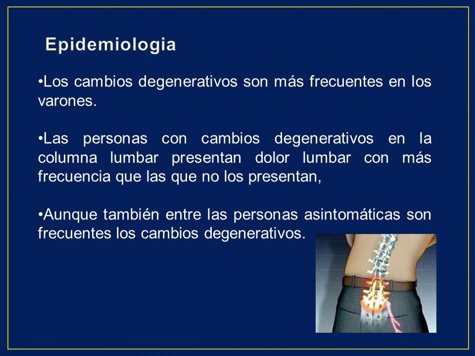 EpidemiologiaLos cambios degenerativos son más frecuentes en los varones.