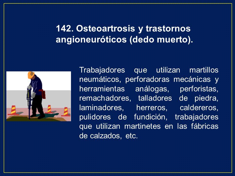 142. Osteoartrosis y trastornos angioneuróticos (dedo muerto).
