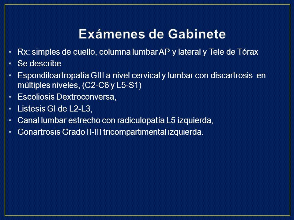 Exámenes de GabineteRx: simples de cuello, columna lumbar AP y lateral y Tele de Tórax. Se describe.