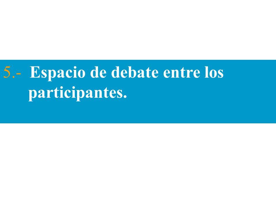 5.- Espacio de debate entre los