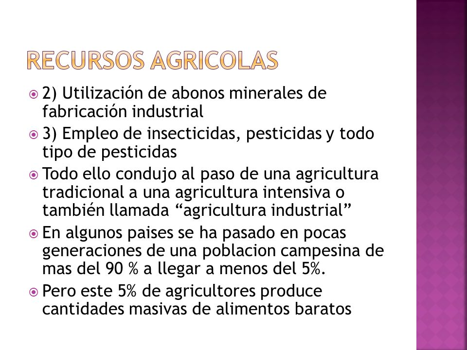 RECURSOS AGRICOLAS 2) Utilización de abonos minerales de fabricación industrial. 3) Empleo de insecticidas, pesticidas y todo tipo de pesticidas.