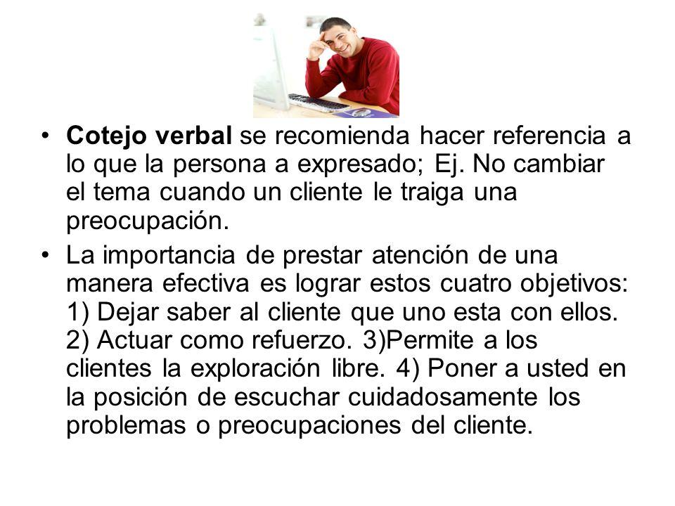 Cotejo verbal se recomienda hacer referencia a lo que la persona a expresado; Ej. No cambiar el tema cuando un cliente le traiga una preocupación.