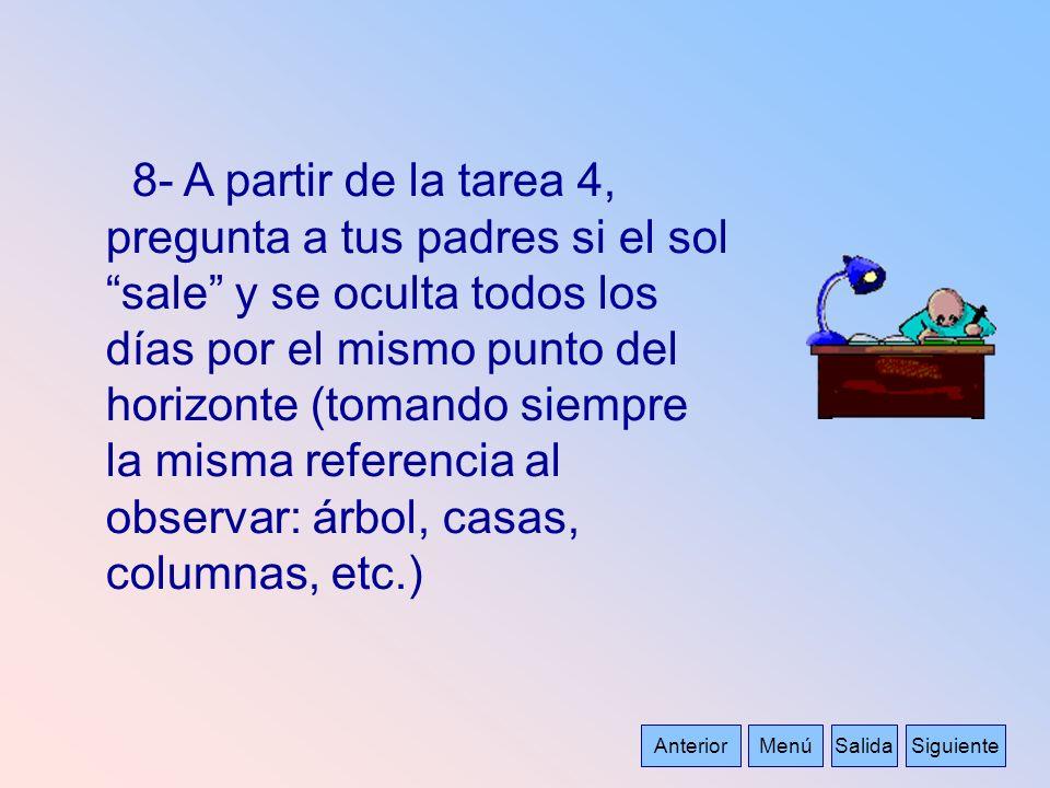 8- A partir de la tarea 4, pregunta a tus padres si el sol sale y se oculta todos los días por el mismo punto del horizonte (tomando siempre la misma referencia al observar: árbol, casas, columnas, etc.)