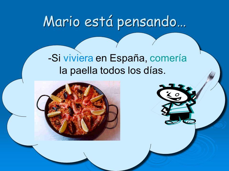 Mario está pensando… -Si viviera en España, comería