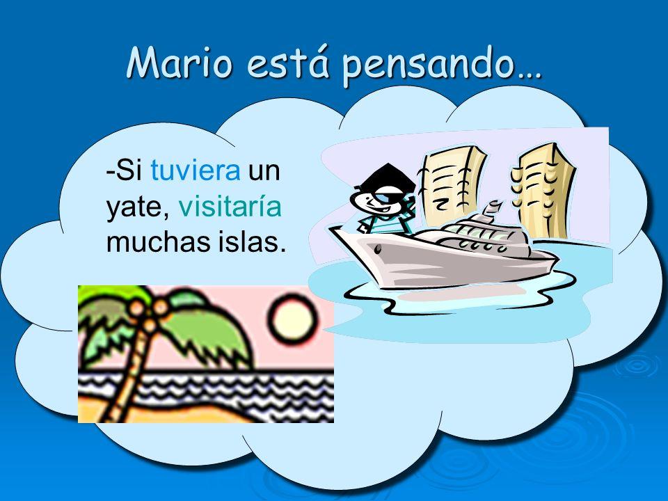 Mario está pensando… -Si tuviera un yate, visitaría muchas islas.