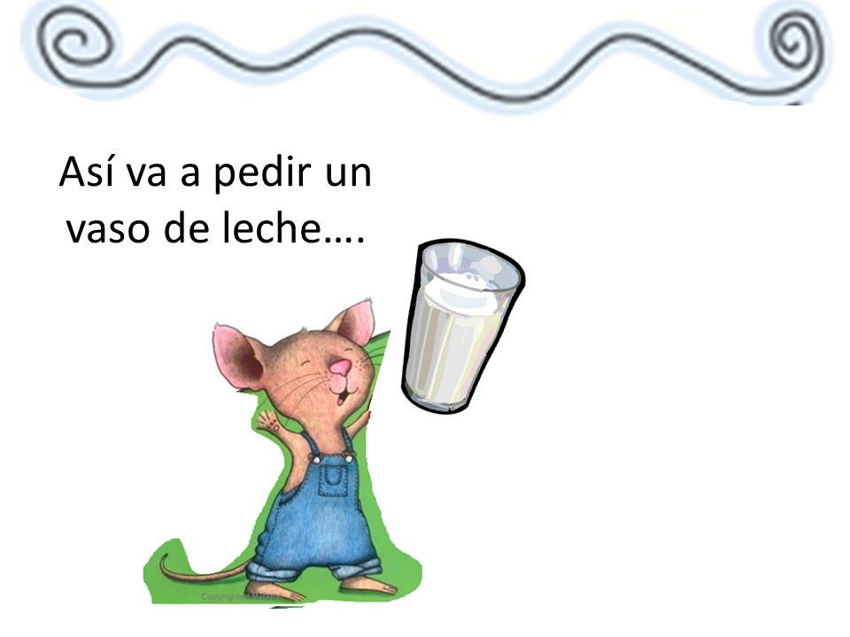Así va a pedir un vaso de leche….