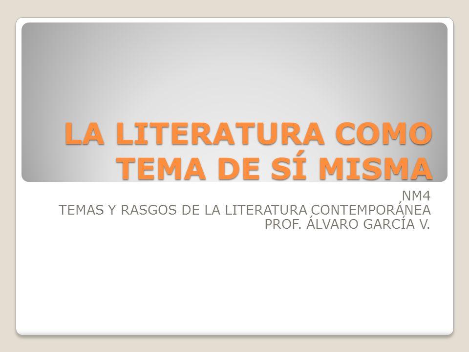 LA LITERATURA COMO TEMA DE SÍ MISMA