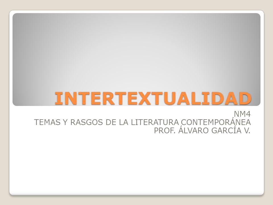 INTERTEXTUALIDAD NM4 TEMAS Y RASGOS DE LA LITERATURA CONTEMPORÁNEA