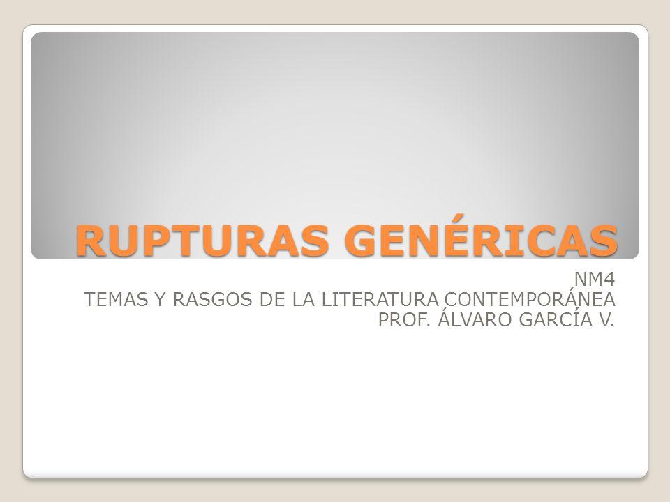 RUPTURAS GENÉRICAS NM4 TEMAS Y RASGOS DE LA LITERATURA CONTEMPORÁNEA