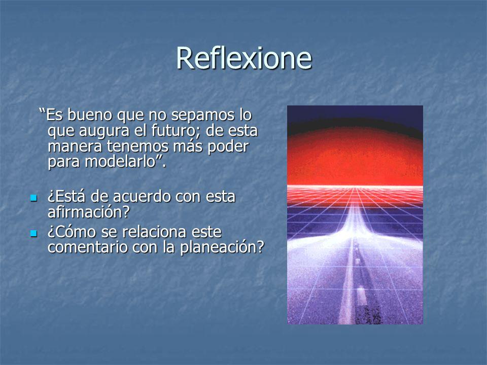 Reflexione Es bueno que no sepamos lo que augura el futuro; de esta manera tenemos más poder para modelarlo .