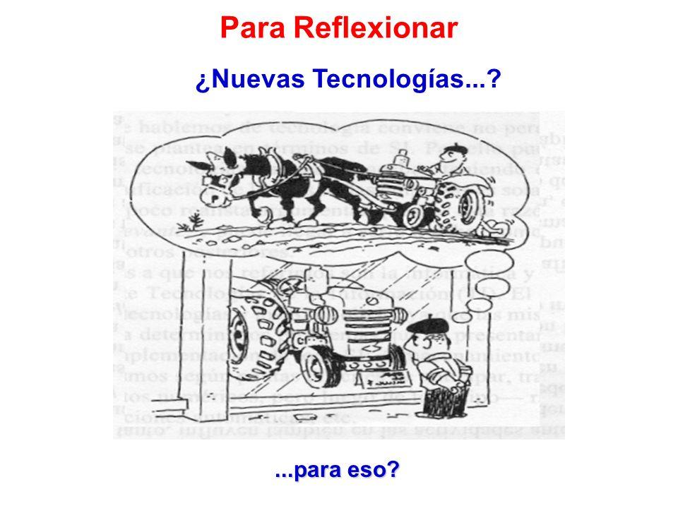 Para Reflexionar ¿Nuevas Tecnologías... ...para eso