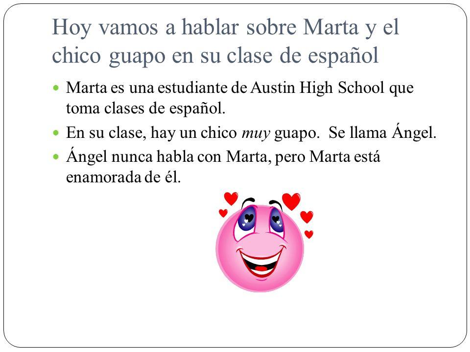 Hoy vamos a hablar sobre Marta y el chico guapo en su clase de español