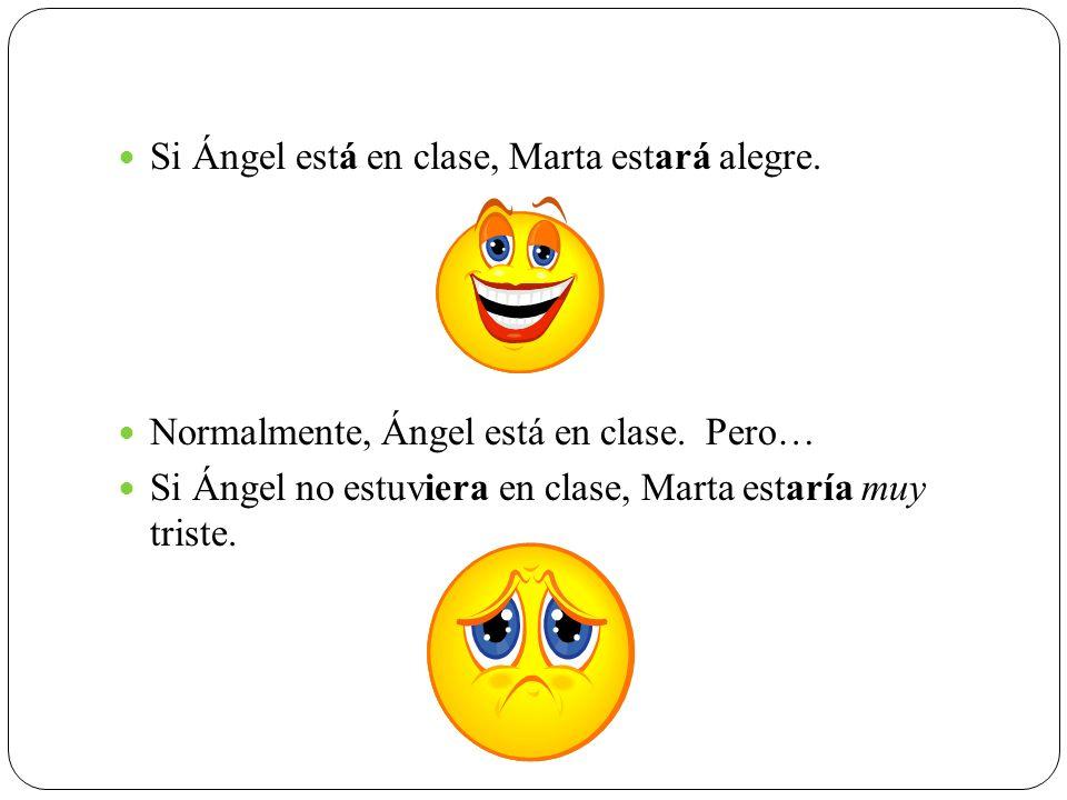 Si Ángel está en clase, Marta estará alegre.
