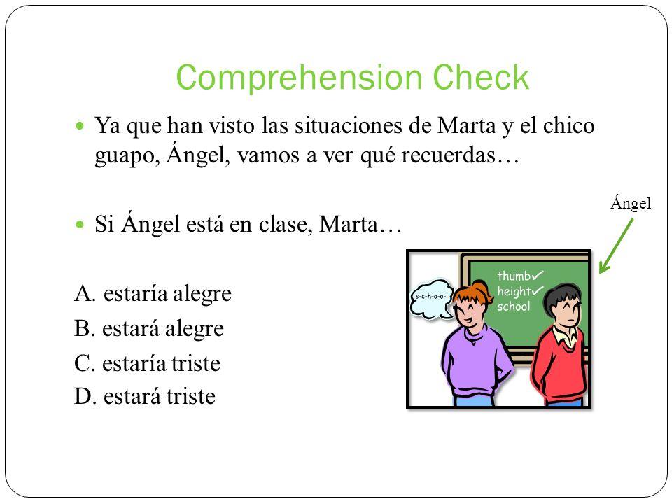 Comprehension Check Ya que han visto las situaciones de Marta y el chico guapo, Ángel, vamos a ver qué recuerdas…