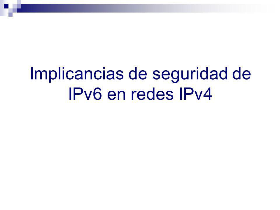 Implicancias de seguridad de IPv6 en redes IPv4