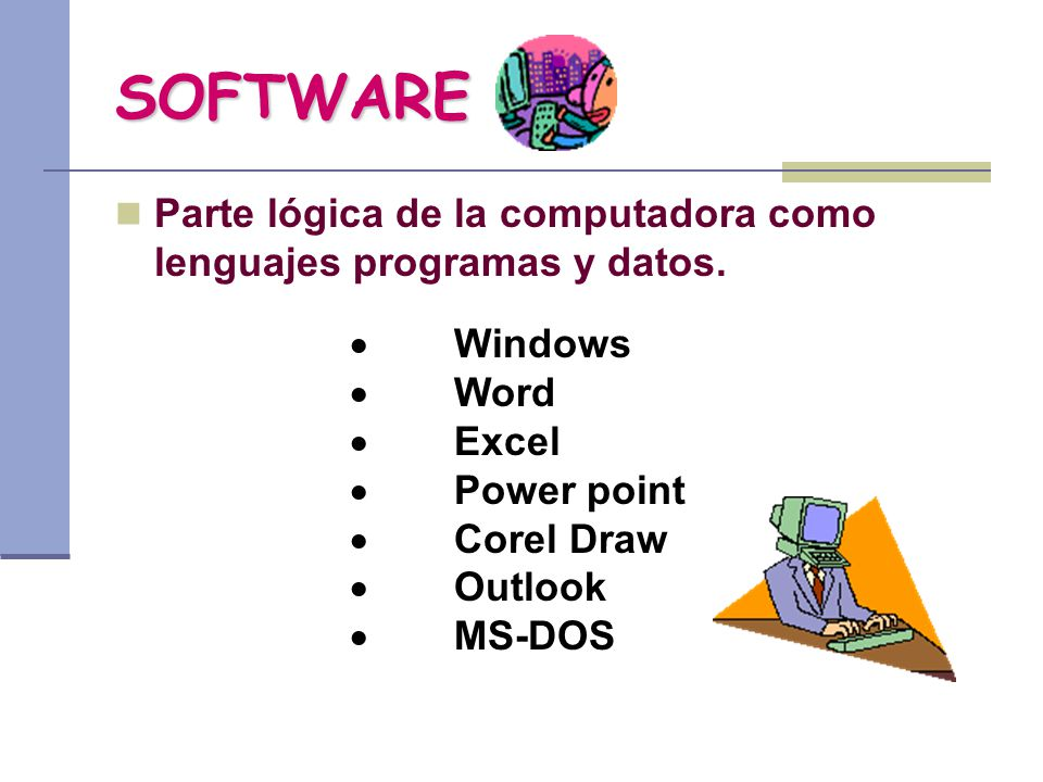 SOFTWARE Parte lógica de la computadora como lenguajes programas y datos. · Windows. · Word. · Excel.