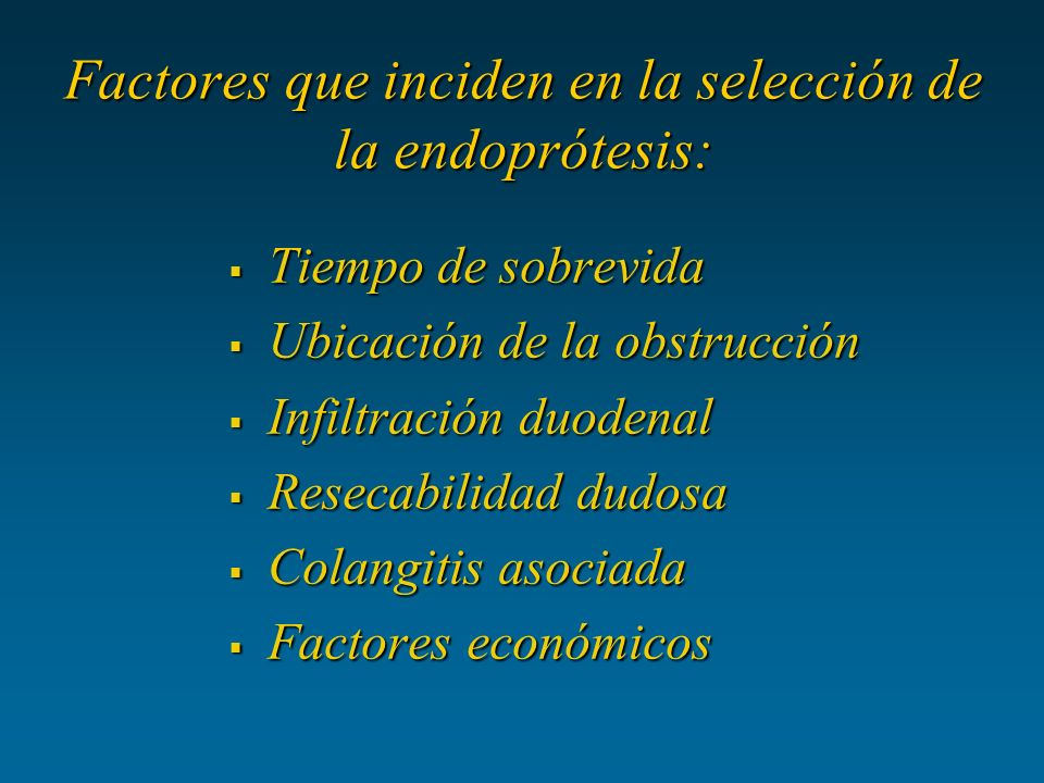 Factores que inciden en la selección de la endoprótesis: