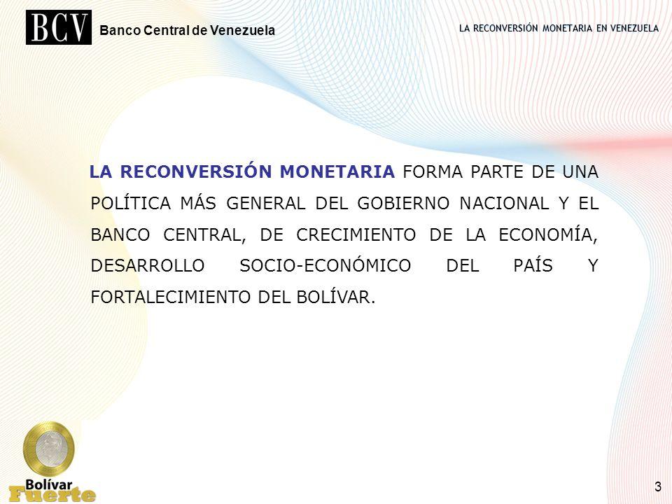 LA RECONVERSIÓN MONETARIA FORMA PARTE DE UNA POLÍTICA MÁS GENERAL DEL GOBIERNO NACIONAL Y EL BANCO CENTRAL, DE CRECIMIENTO DE LA ECONOMÍA, DESARROLLO SOCIO-ECONÓMICO DEL PAÍS Y FORTALECIMIENTO DEL BOLÍVAR.