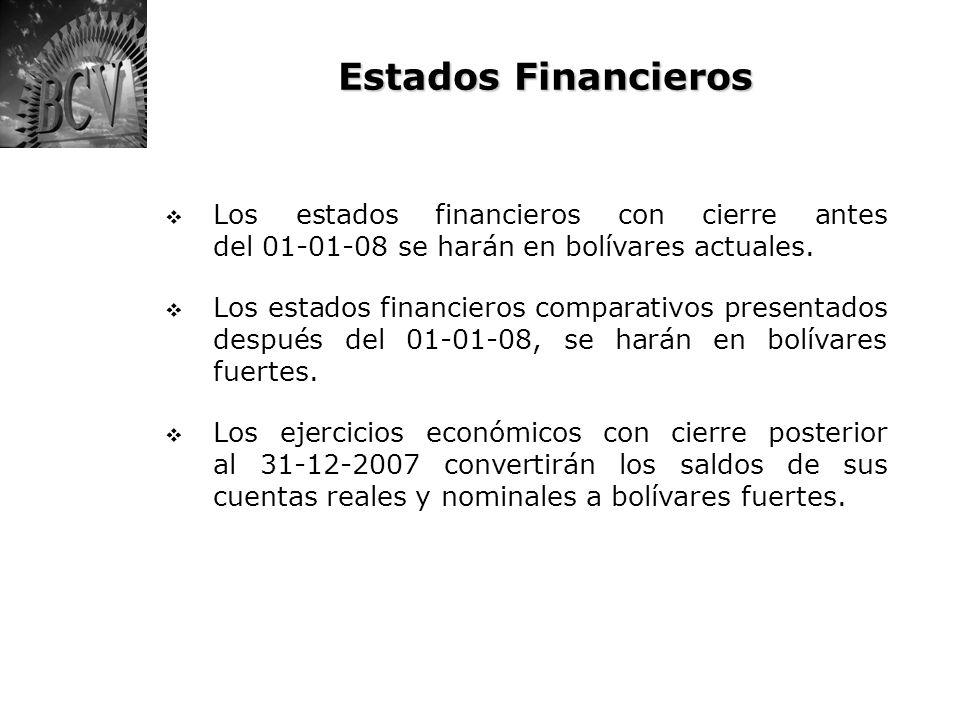 Estados FinancierosLos estados financieros con cierre antes del 01-01-08 se harán en bolívares actuales.