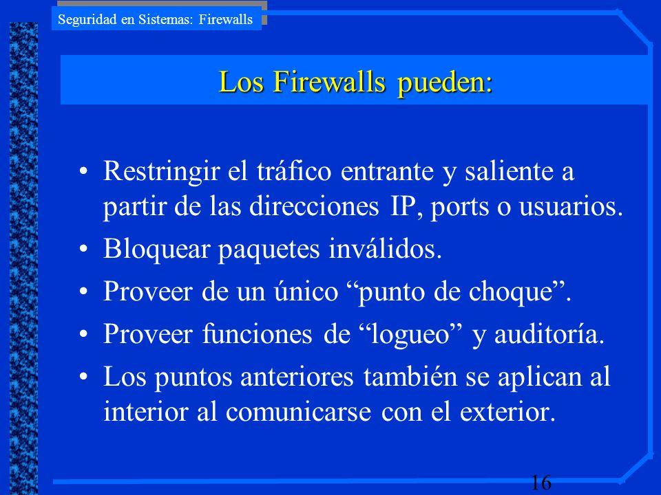 Los Firewalls pueden: Restringir el tráfico entrante y saliente a partir de las direcciones IP, ports o usuarios.