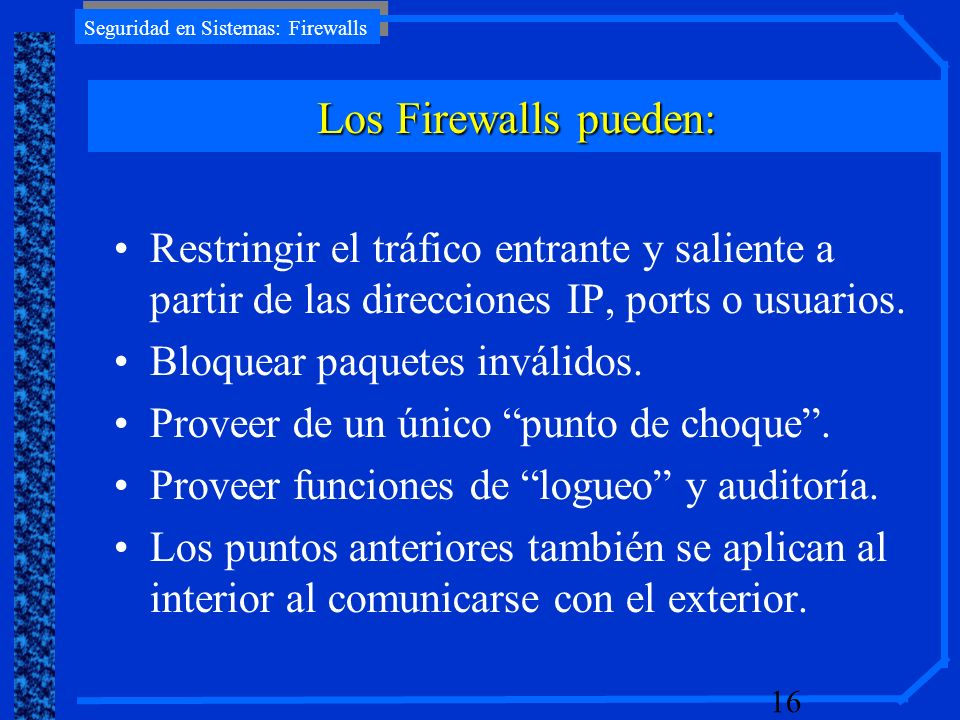 Los Firewalls pueden:Restringir el tráfico entrante y saliente a partir de las direcciones IP, ports o usuarios.