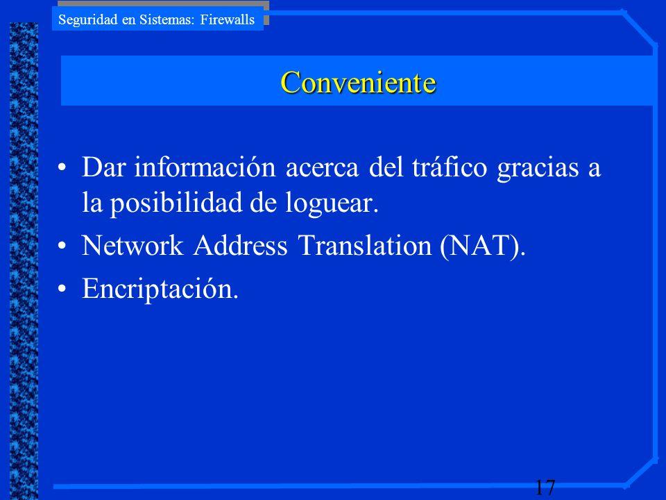 Conveniente Dar información acerca del tráfico gracias a la posibilidad de loguear. Network Address Translation (NAT).