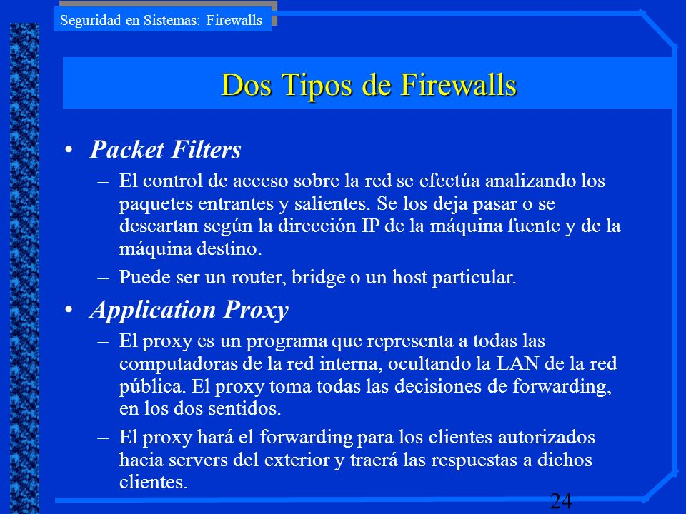 Dos Tipos de Firewalls Packet Filters Application Proxy