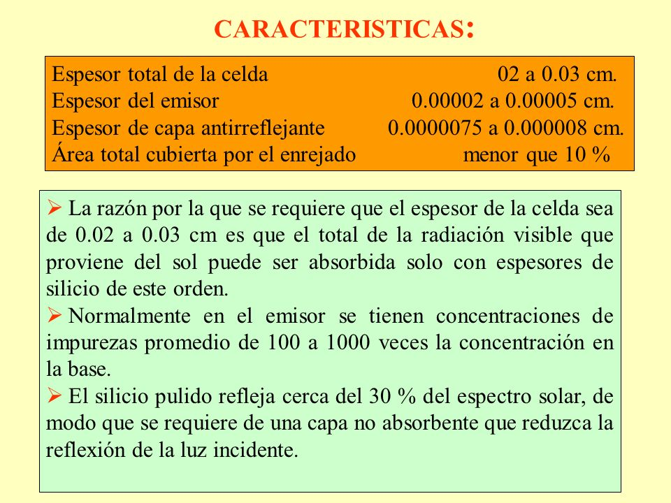 CARACTERISTICAS: Espesor total de la celda 02 a 0.03 cm.