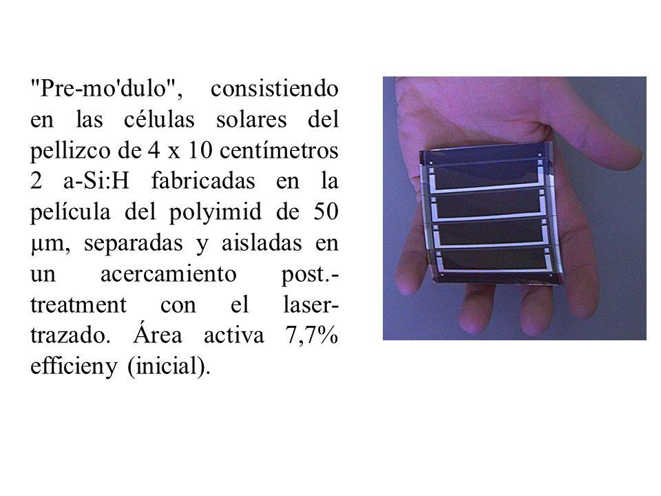 Pre-mo dulo , consistiendo en las células solares del pellizco de 4 x 10 centímetros 2 a-Si:H fabricadas en la película del polyimid de 50 µm, separadas y aisladas en un acercamiento post.-treatment con el laser-trazado.