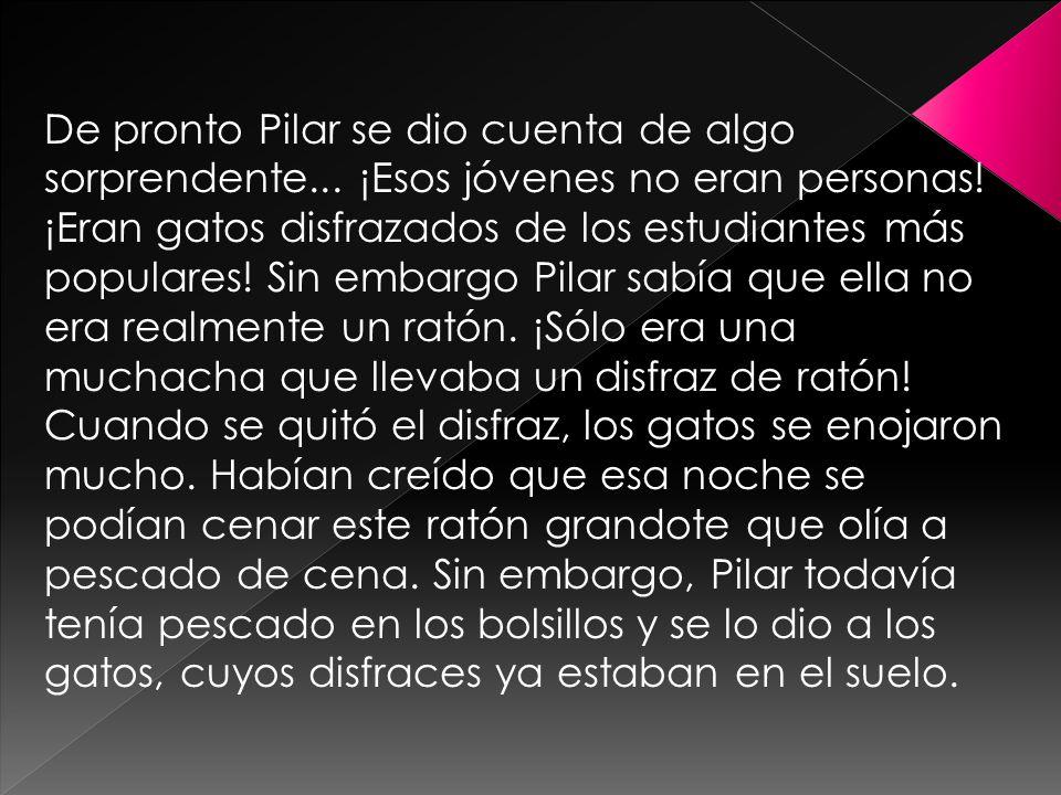 De pronto Pilar se dio cuenta de algo sorprendente