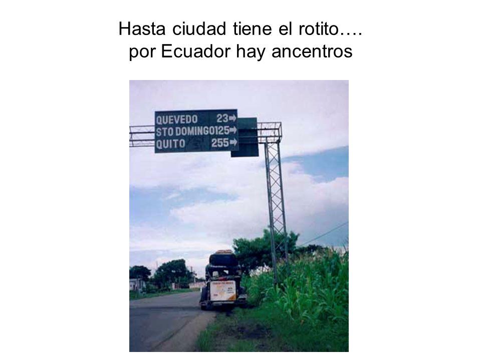 Hasta ciudad tiene el rotito…. por Ecuador hay ancentros