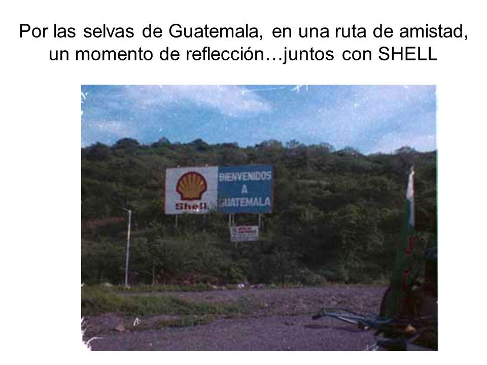 Por las selvas de Guatemala, en una ruta de amistad, un momento de reflección…juntos con SHELL