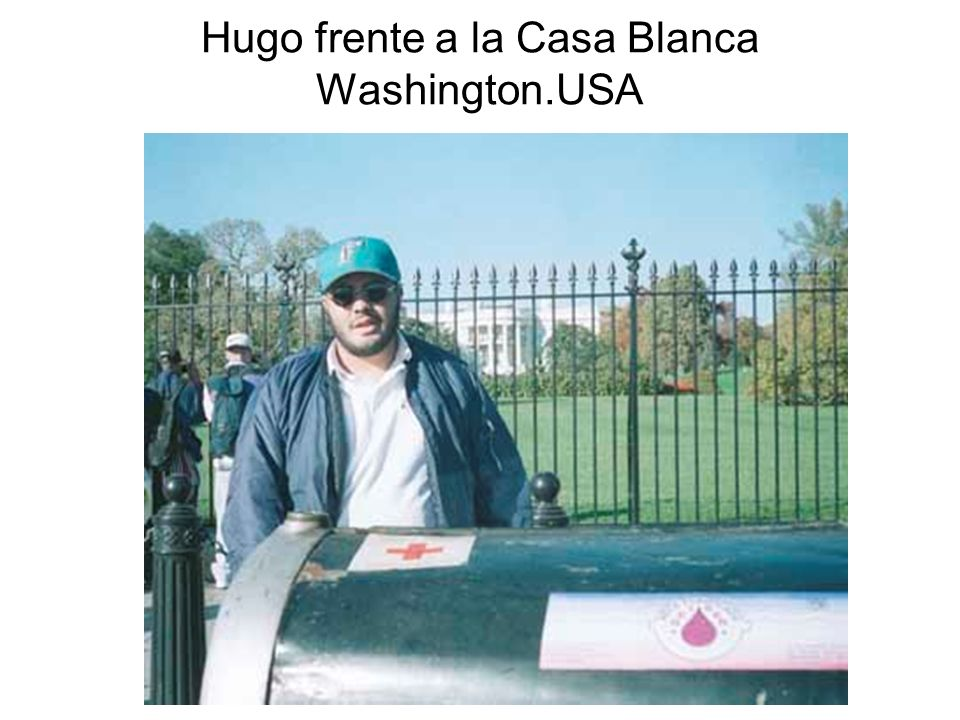 Hugo frente a la Casa Blanca Washington.USA