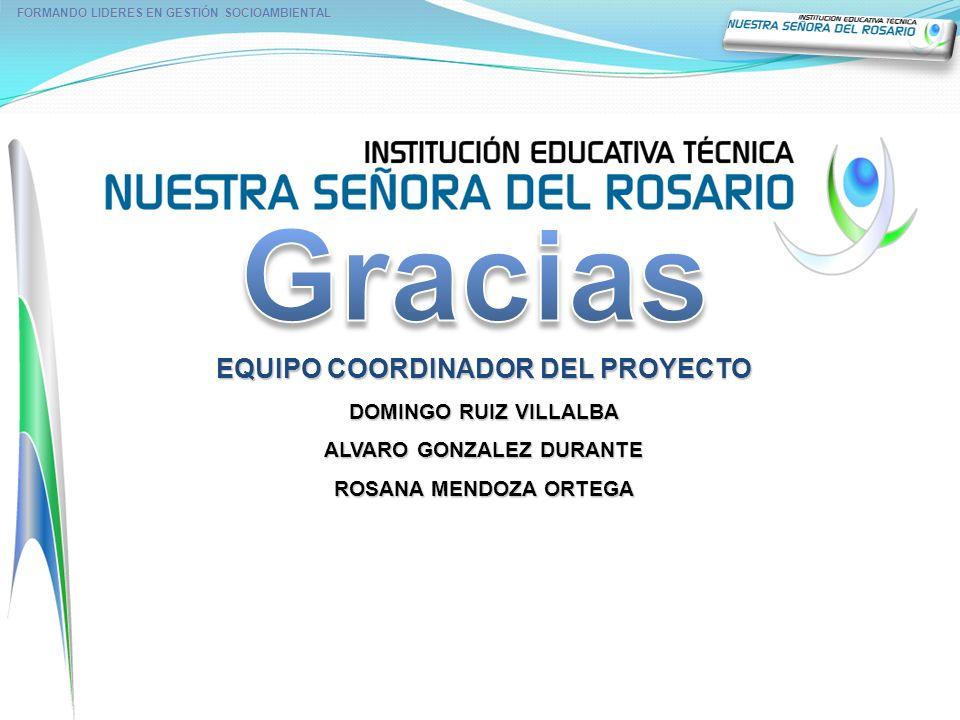Gracias EQUIPO COORDINADOR DEL PROYECTO DOMINGO RUIZ VILLALBA